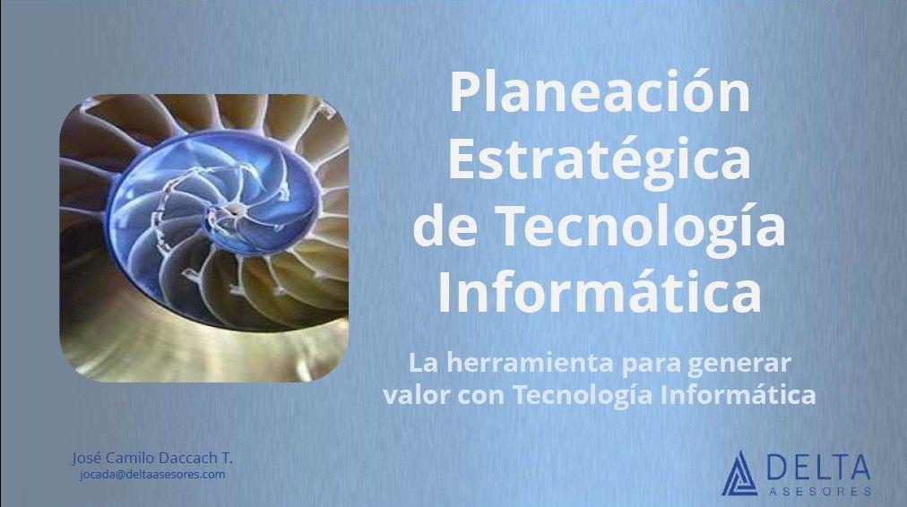 Planeación Estratégica de TI: Herramienta para Generar Valor con la Tecnología Digital